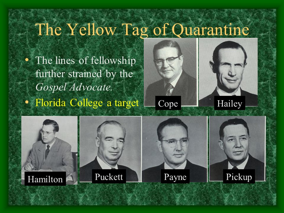 The Yellow Tag of Quarantine The lines of fellowship further strained by the Gospel Advocate. Florida College a target Hamilton PuckettPaynePickup Hai