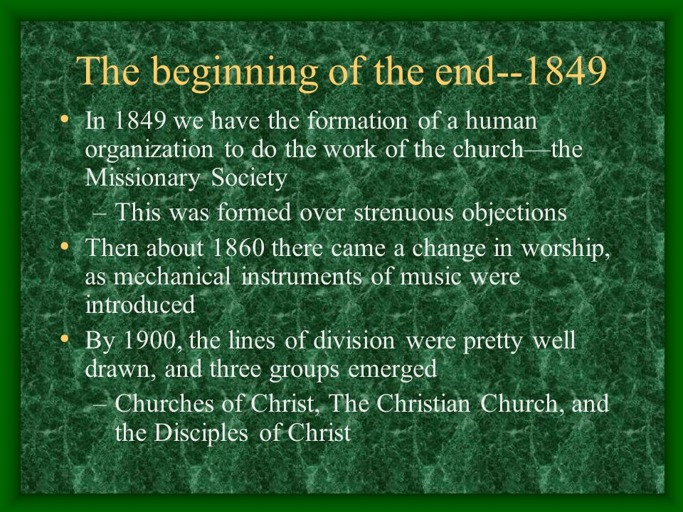 The beginning of the end--1849 In 1849 we have the formation of a human organization to do the work of the churchthe Missionary Society –This was form