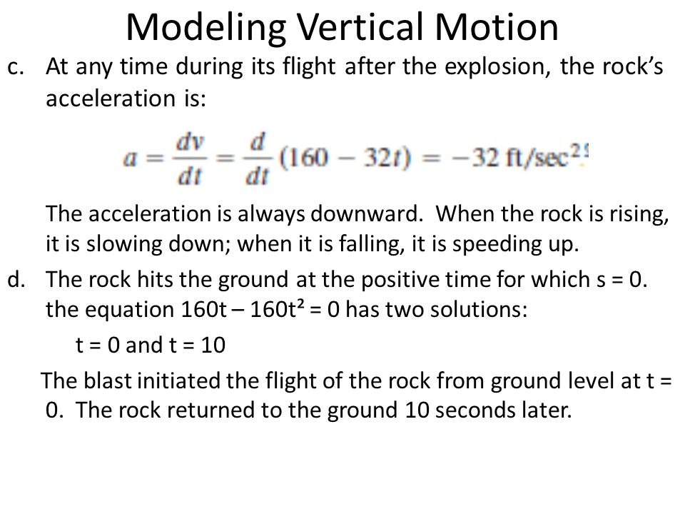 Modeling Vertical Motion c.At any time during its flight after the explosion, the rocks acceleration is: The acceleration is always downward. When the