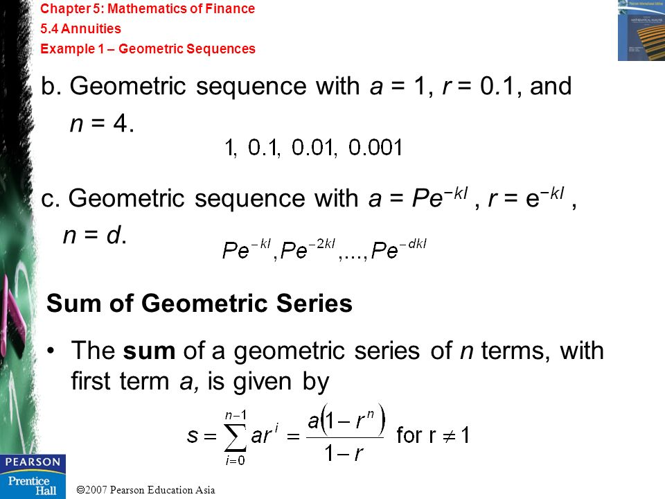 2007 Pearson Education Asia Chapter 5: Mathematics of FinanceAnnuities Example 1 – Geometric Sequences Sequences and Geometric Series A geometric sequ