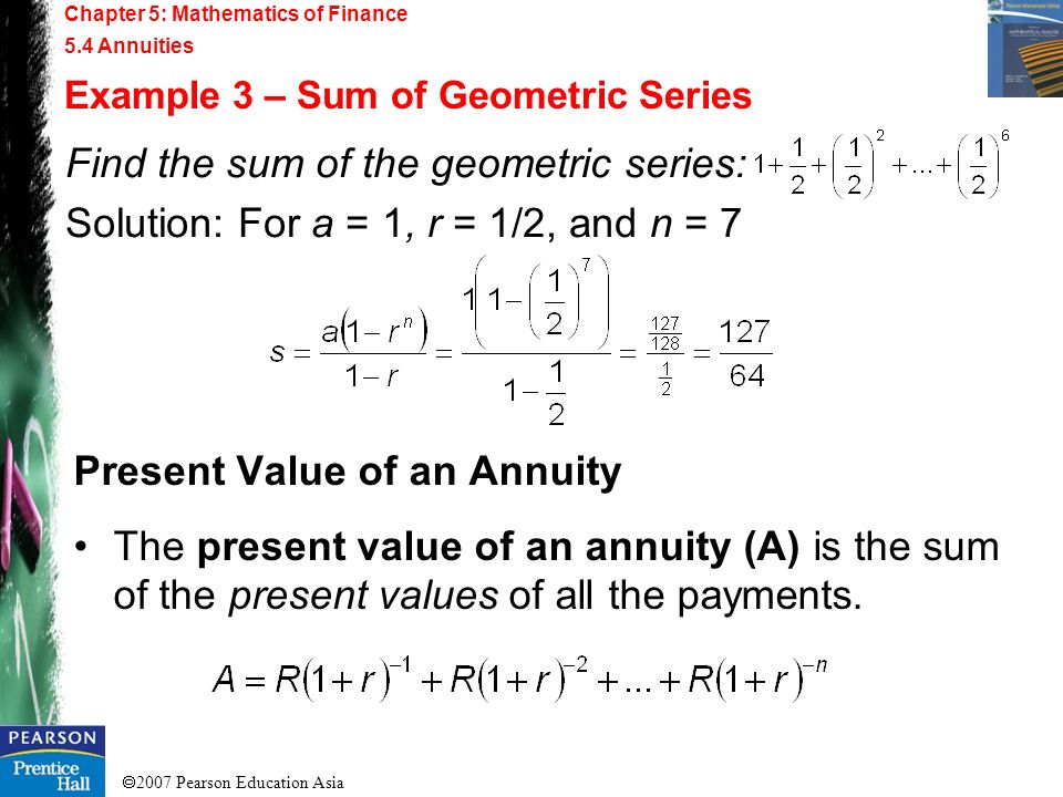 2007 Pearson Education Asia Chapter 5: Mathematics of Finance 5.4 Annuities Example 1 – Geometric Sequences b. Geometric sequence with a = 1, r = 0.1,
