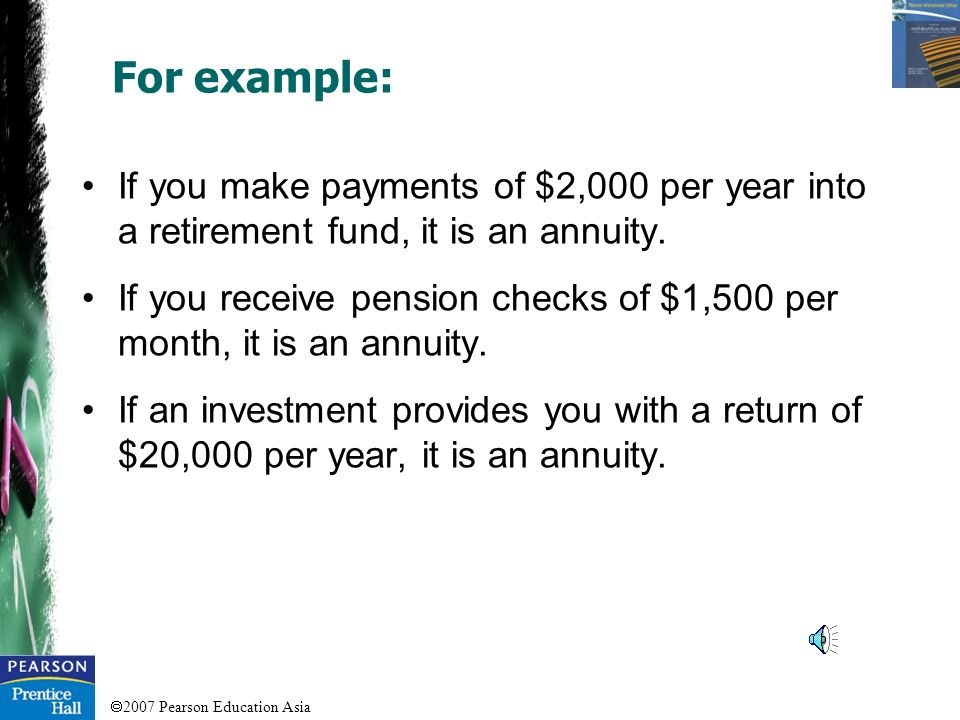 2007 Pearson Education Asia The next two general types of time value problems involve annuities An annuity is an amount of money that occurs (received