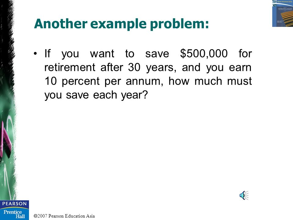 2007 Pearson Education Asia An example problem: If you save $50 per month at 12 percent per annum, how much will you have at the end of 20 years? Note