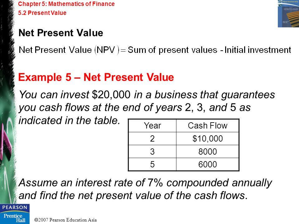 2007 Pearson Education Asia Chapter 5: Mathematics of Finance 5.2 Present Value Solution: The equation of value is