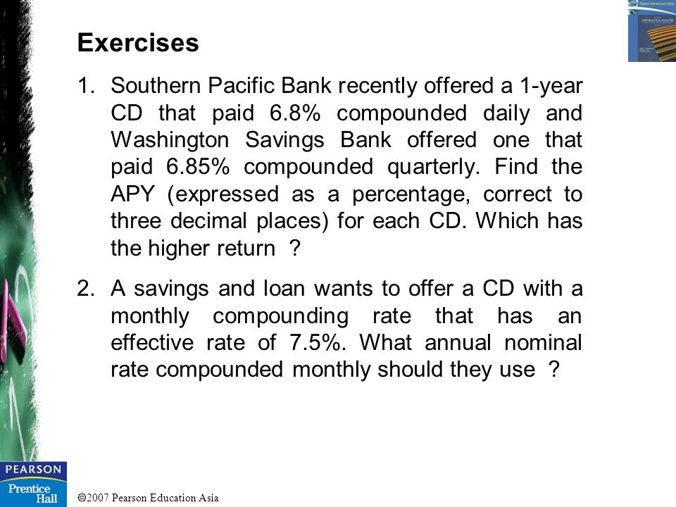 2007 Pearson Education Asia Chapter 5: Mathematics of Finance 5.4 Annuities Example 5 – Present Value of Annuity Find the present value of an annuity of $100 per month for years at an interest rate of 6% compounded monthly.