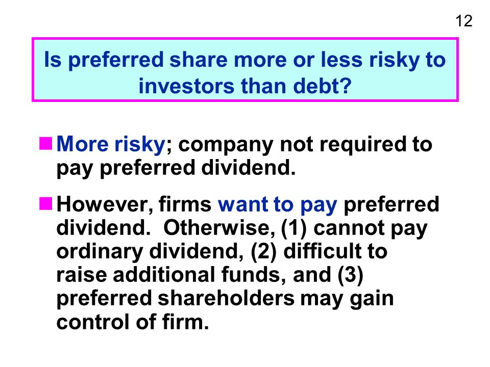 12 Is preferred share more or less risky to investors than debt.