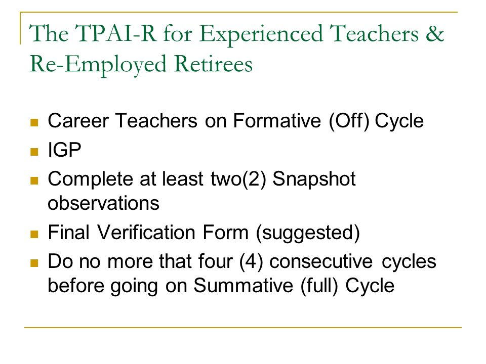 The TPAI-R for Experienced Teachers & Re-Employed Retirees Career Teachers on Formative (Off) Cycle IGP Complete at least two(2) Snapshot observations