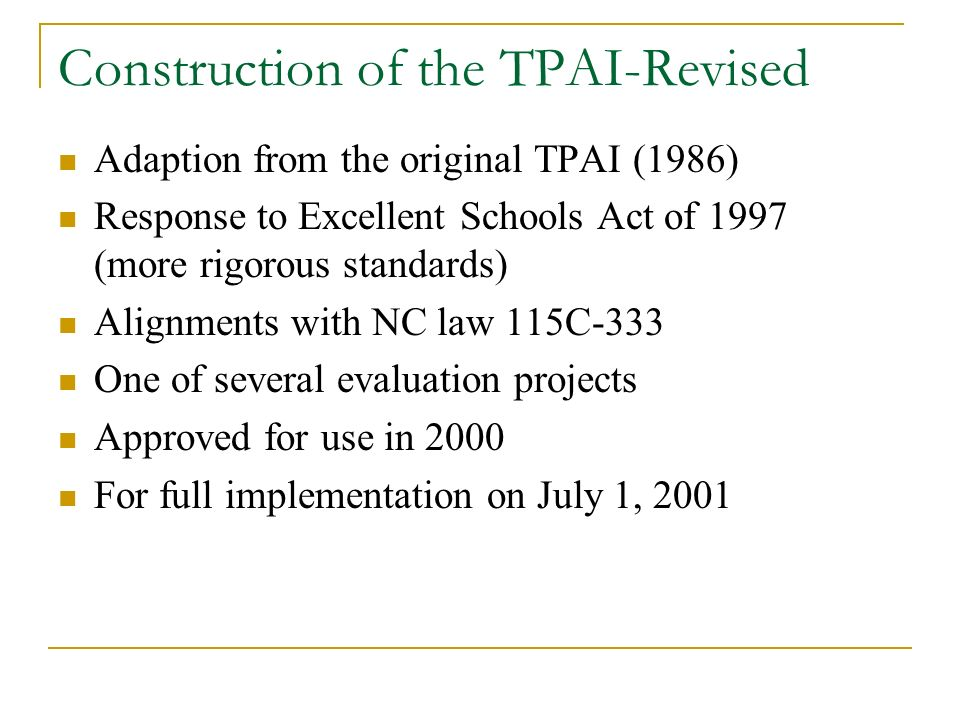 Construction of the TPAI-Revised Adaption from the original TPAI (1986) Response to Excellent Schools Act of 1997 (more rigorous standards) Alignments