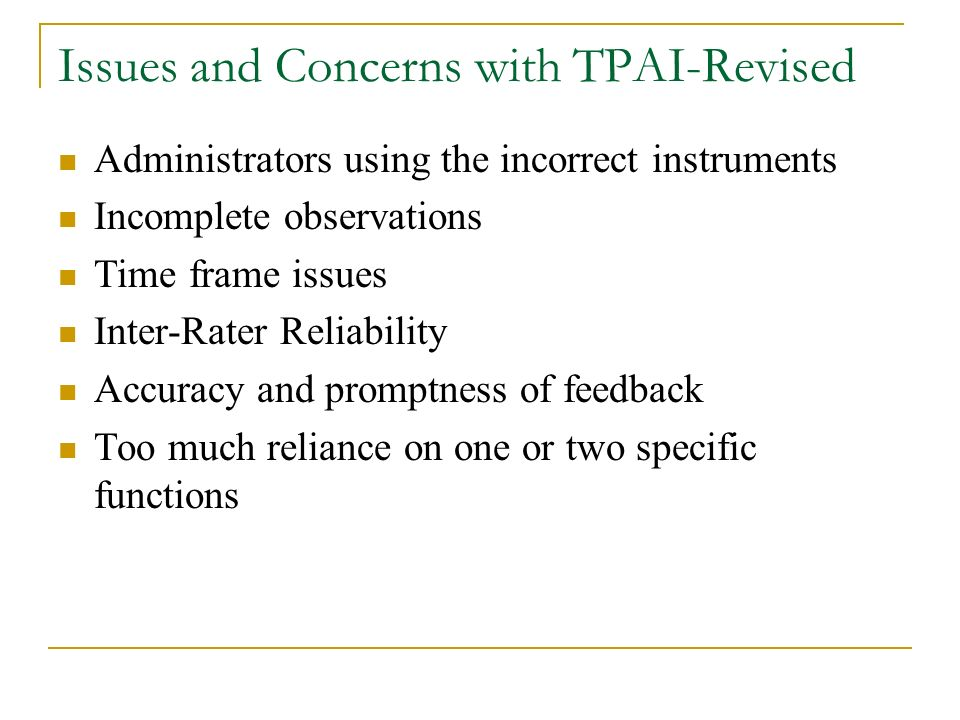 Issues and Concerns with TPAI-Revised Administrators using the incorrect instruments Incomplete observations Time frame issues Inter-Rater Reliability