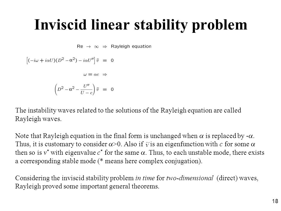 18 Inviscid linear stability problem The instability waves related to the solutions of the Rayleigh equation are called Rayleigh waves. Note that Rayl