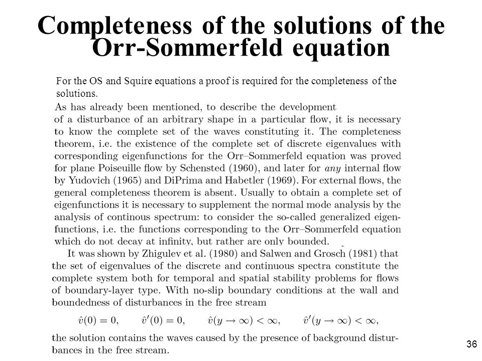 36 Completeness of the solutions of the Orr-Sommerfeld equation For the OS and Squire equations a proof is required for the completeness of the soluti