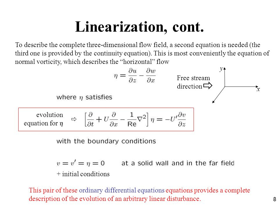 8 Linearization, cont. To describe the complete three-dimensional flow field, a second equation is needed (the third one is provided by the continuity
