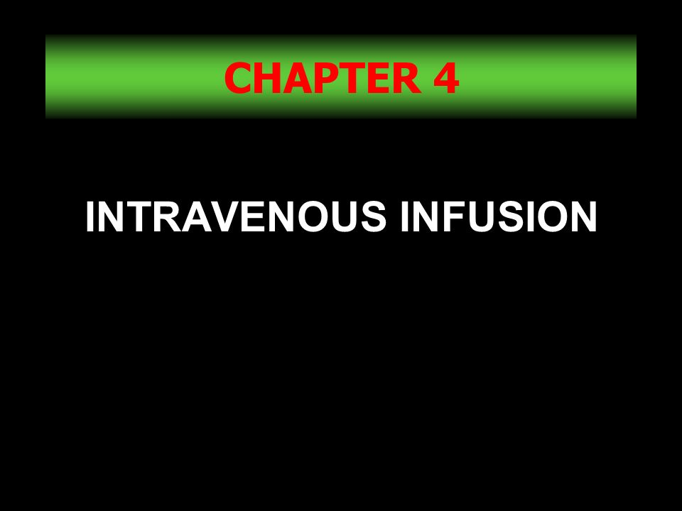 1 CHAPTER 4 INTRAVENOUS INFUSION