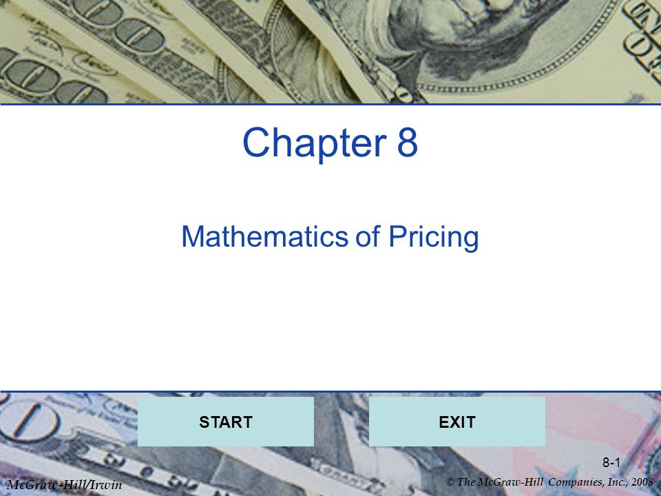 © The McGraw-Hill Companies, Inc., 2008 McGraw-Hill/Irwin 8-1 Chapter 8 Mathematics of Pricing STARTEXIT