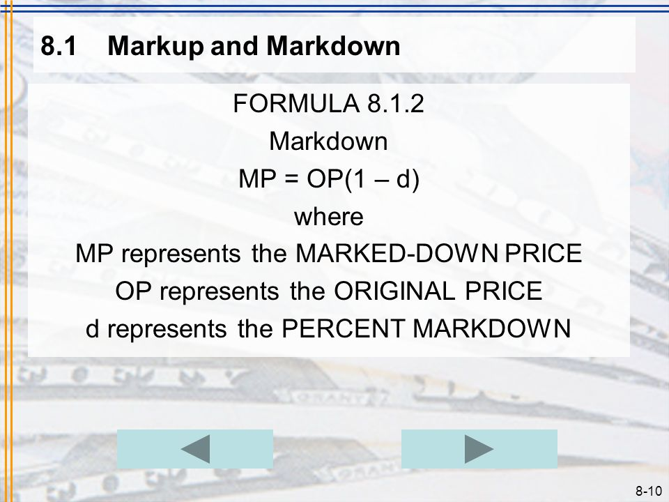 8-9 8.1Markup and Markdown We are all familiar with the idea of prices being marked down as part of a sale or some other promotion, for example. To ca