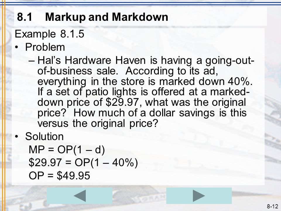 8-11 8.1Markup and Markdown Example 8.1.4 Problem –At its Presidents Day Sale, a furniture store is offering 15% off everything in the store. What wou