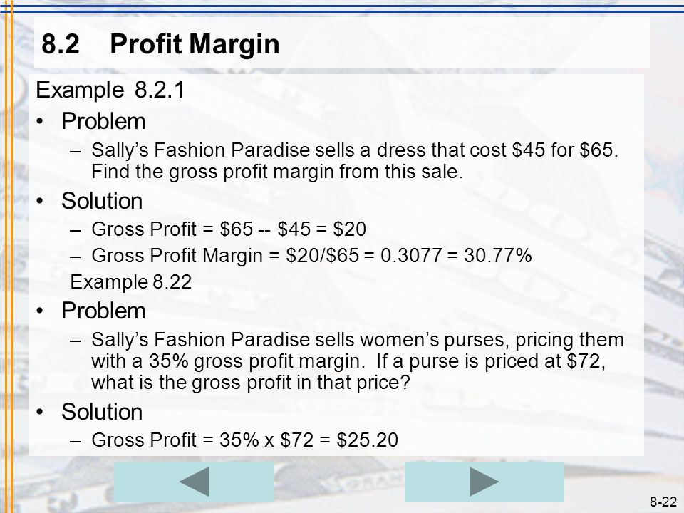 8-21 8.2Profit Margin The gross profit on an item is the difference between what the item cost and what it sold for. Of course, the business of buying
