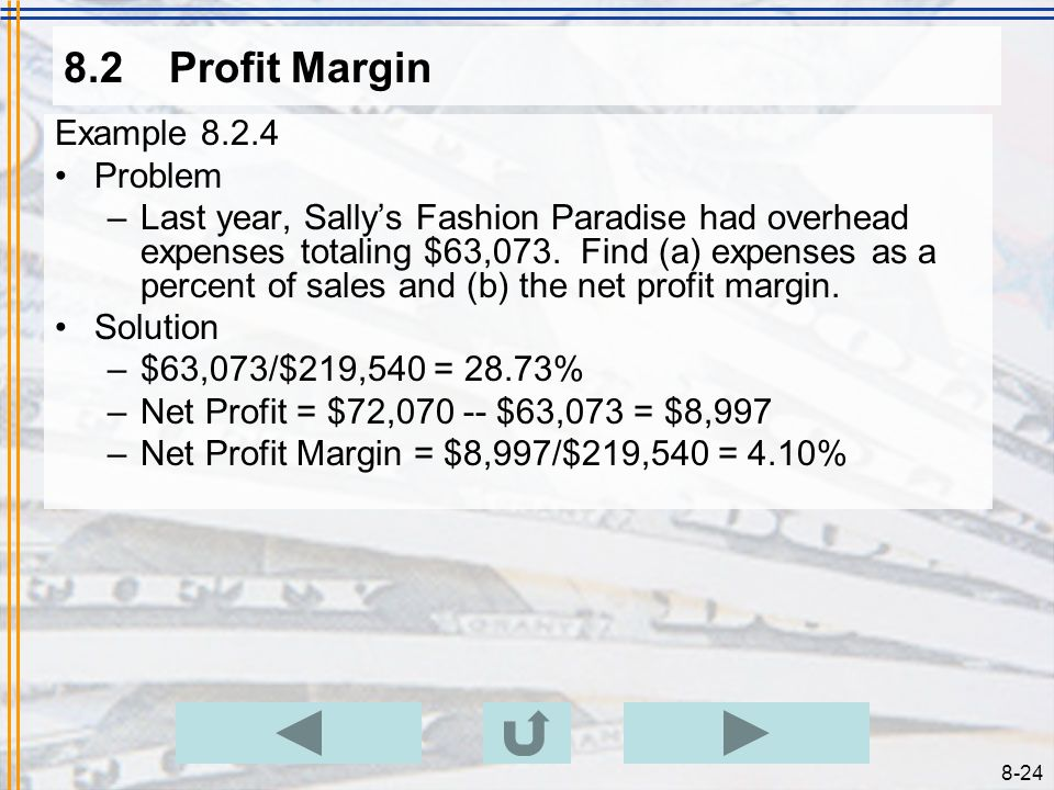 8-23 8.2Profit Margin Example 8.2.3 Problem –Last year, sales at Sallys Fashion Paradise totaled $219,540. The cost of the items sold was $147,470. Wh
