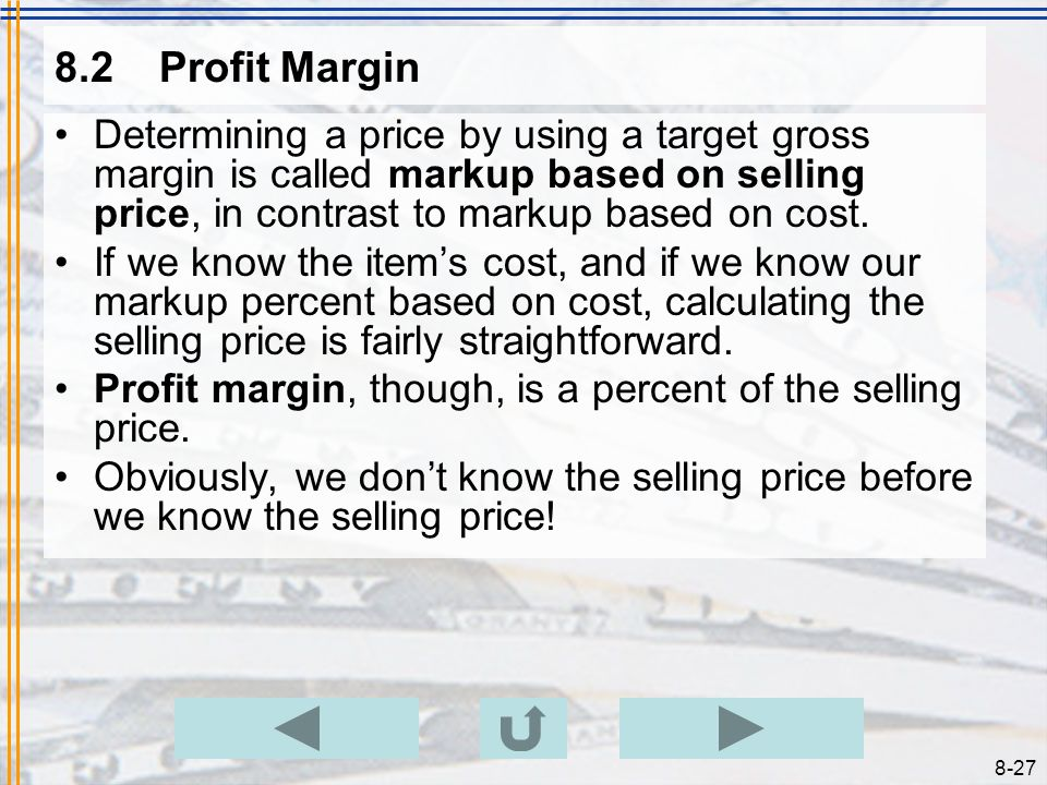 8-26 8.2Profit Margin Example 8.2.6 Problem –In the year in which the dress sold for $65, the total sales were $219,540 and expenses were $63,073. If