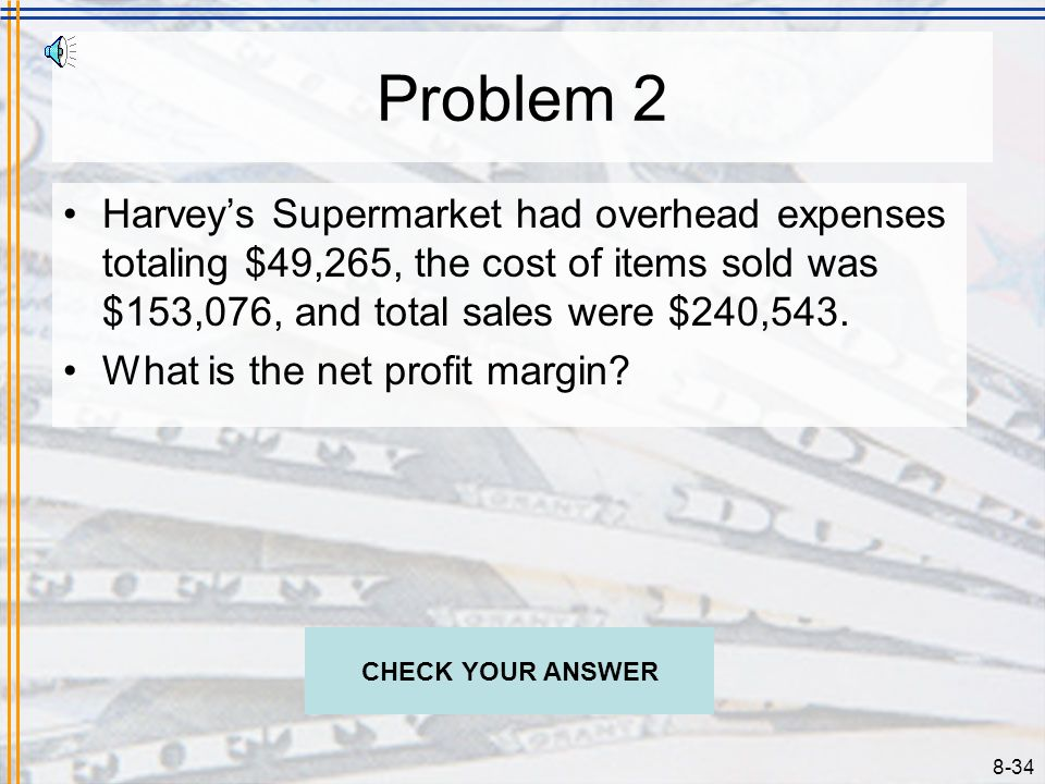 8-33 Solution 1 Harveys Supermarket sells watermelons for $4.99 each, even though farmers sell them for $2.00 each. What is the gross profit margin? G