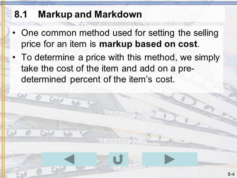 8-4 8.1Markup and Markdown One common method used for setting the selling price for an item is markup based on cost.