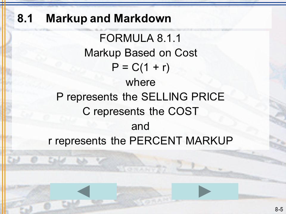 8-4 8.1Markup and Markdown One common method used for setting the selling price for an item is markup based on cost. To determine a price with this me