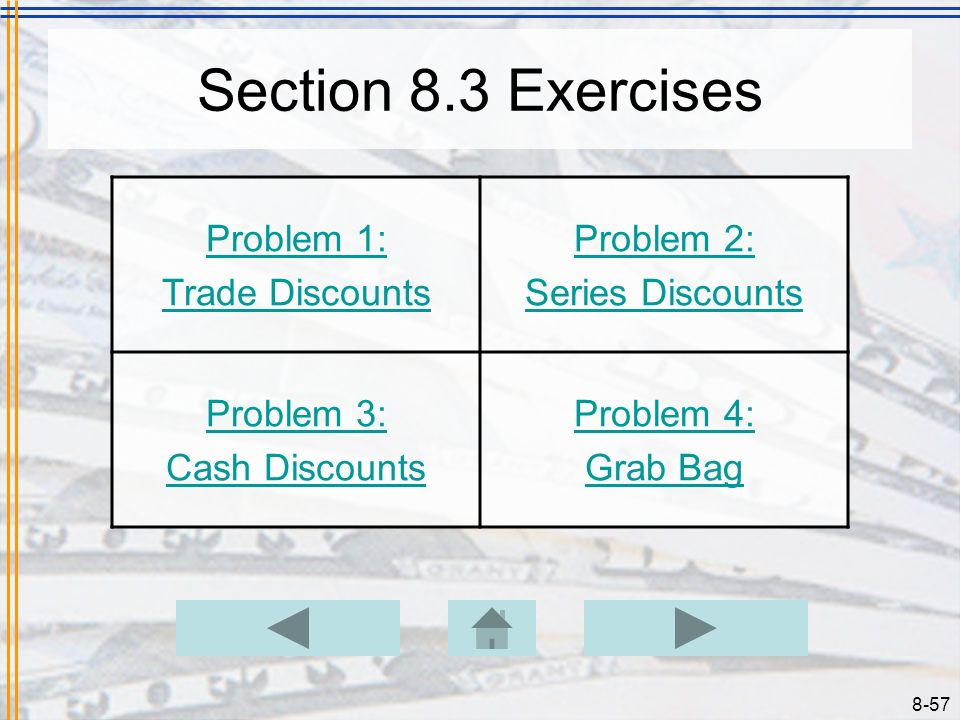 8-56 8.3Series and Trade Discounts Example 8.3.10 Cont. Solution –With ordinary dating, the clock starts ticking on the invoice date, March 14, so Ned