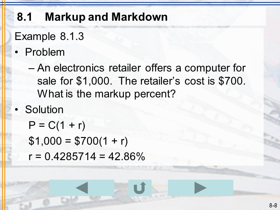8-8 8.1Markup and Markdown Example 8.1.3 Problem –An electronics retailer offers a computer for sale for $1,000.