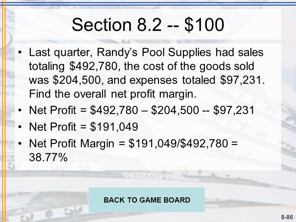 8-85 Section 8.2 -- $100 Last quarter, Randys Pool Supplies had sales totaling $492,780, the cost of the goods sold was $204,500, and expenses totaled