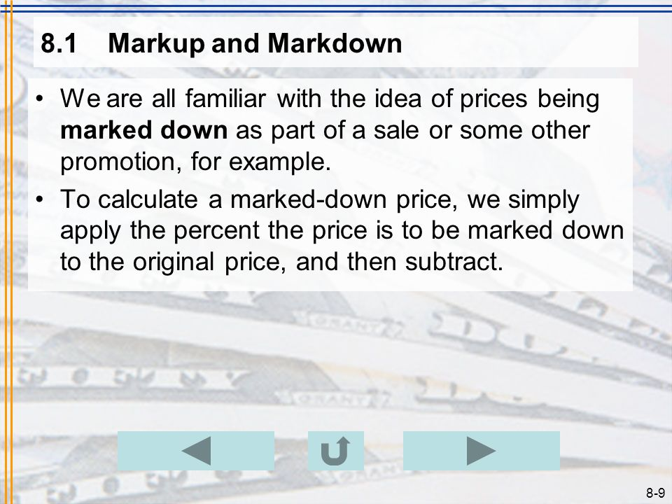 8-9 8.1Markup and Markdown We are all familiar with the idea of prices being marked down as part of a sale or some other promotion, for example.