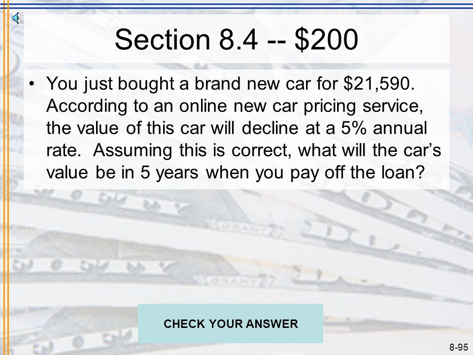 8-94 Section 8.4 -- $100 The current fair market price of your house is $89,200. According to the local Chamber of Commerce, the housing market in you