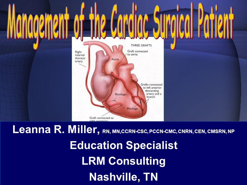 Leanna R. Miller, RN, MN,CCRN-CSC, PCCN-CMC, CNRN, CEN, CMSRN, NP Education Specialist LRM Consulting Nashville, TN