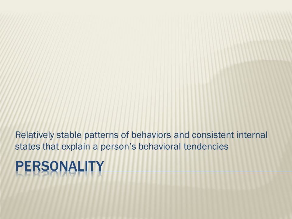 Relatively stable patterns of behaviors and consistent internal states that explain a persons behavioral tendencies