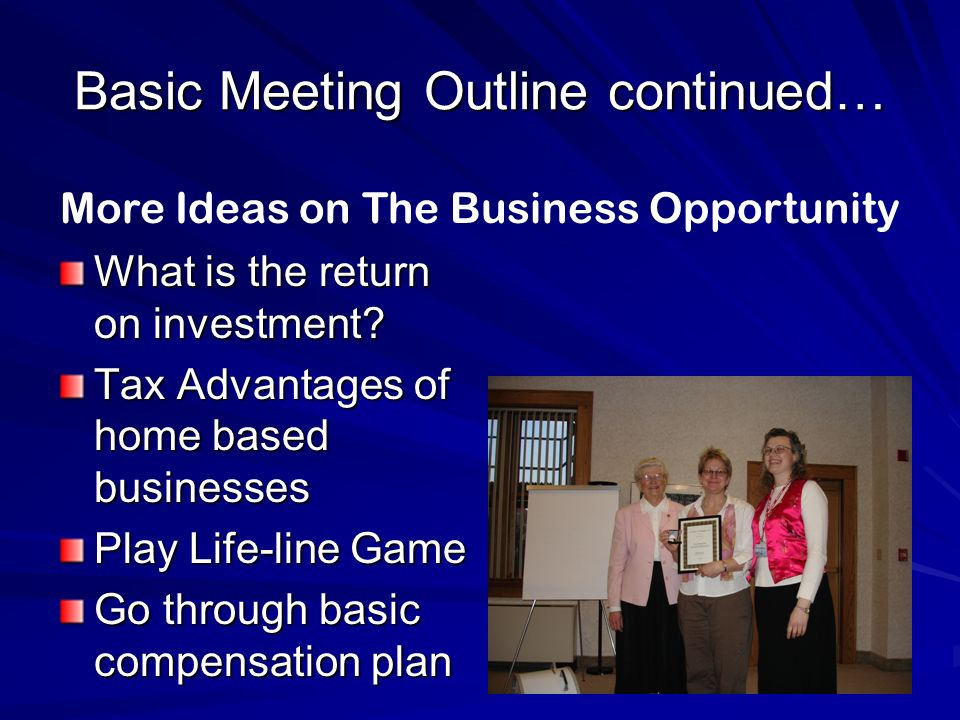 More Ideas on The Business Opportunity Basic Meeting Outline continued… What is the return on investment.