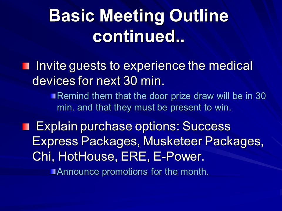 Basic Meeting Outline continued.. Invite guests to experience the medical devices for next 30 min.