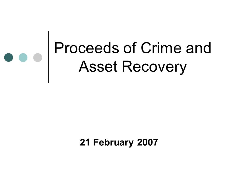 Proceeds of Crime and Asset Recovery 21 February 2007