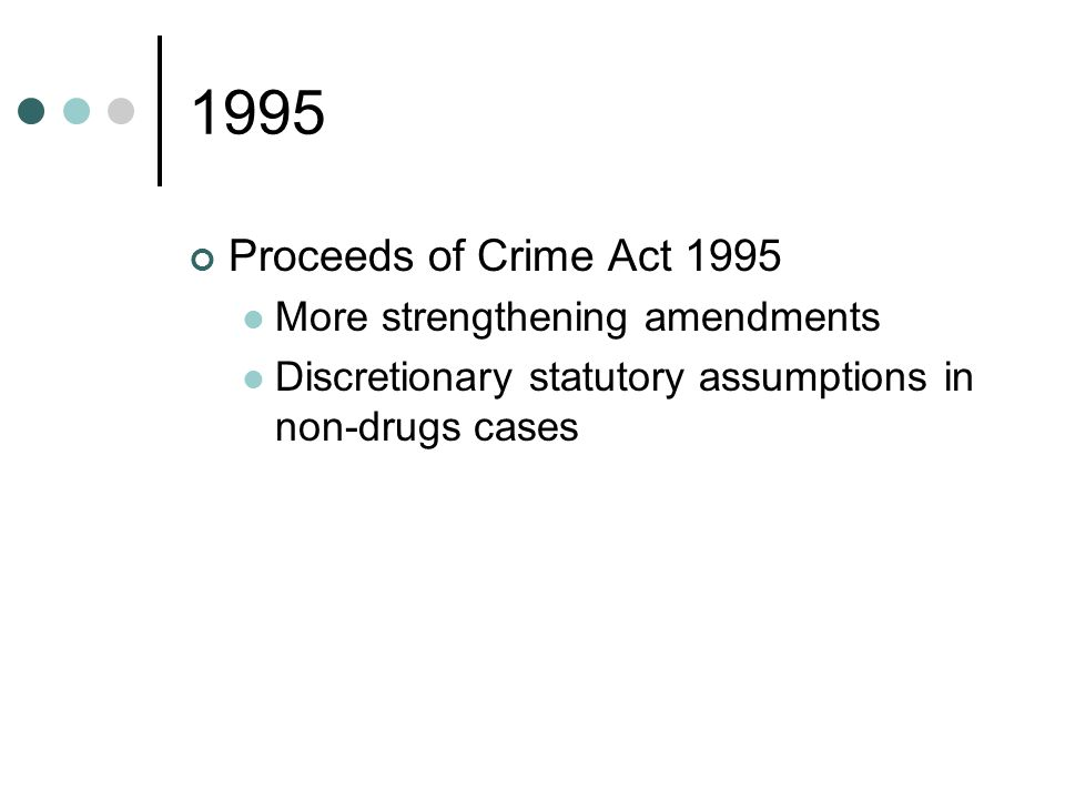 1995 Proceeds of Crime Act 1995 More strengthening amendments Discretionary statutory assumptions in non-drugs cases