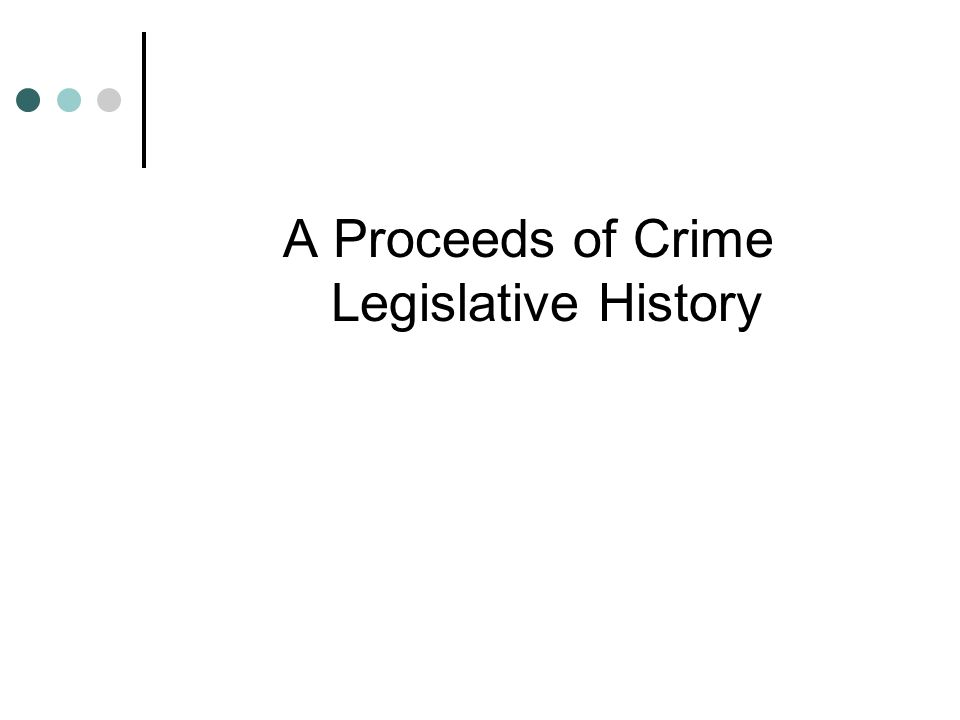 A Proceeds of Crime Legislative History
