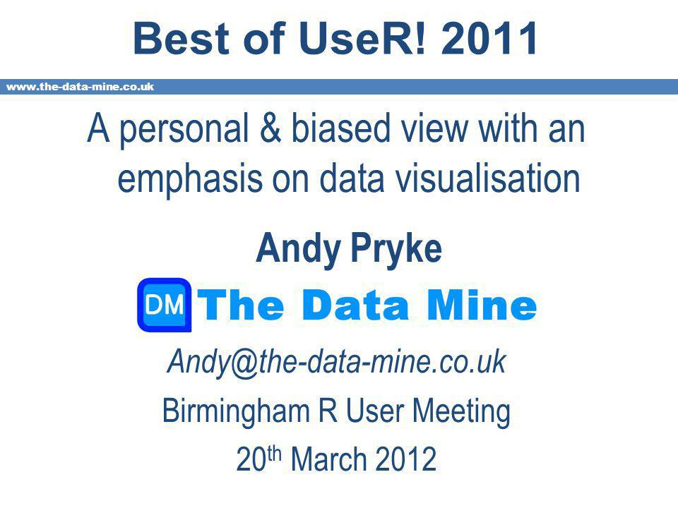 www.the-data-mine.co.uk Best of UseR.