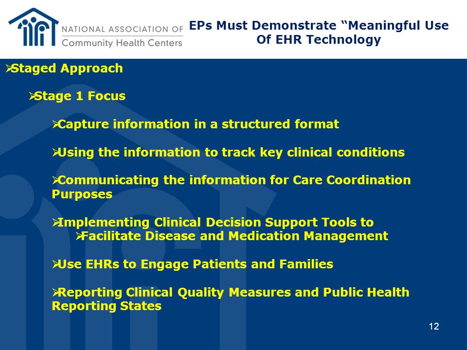 12 Staged Approach Stage 1 Focus Capture information in a structured format Using the information to track key clinical conditions Communicating the i