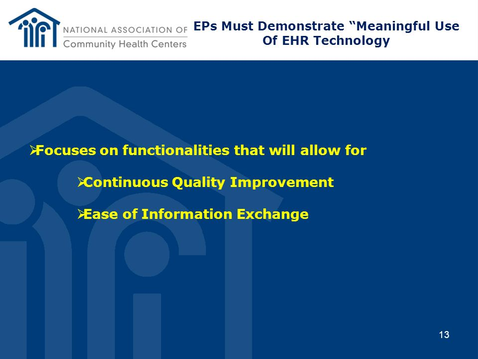 13 Focuses on functionalities that will allow for Continuous Quality Improvement Ease of Information Exchange EPs Must Demonstrate Meaningful Use Of E