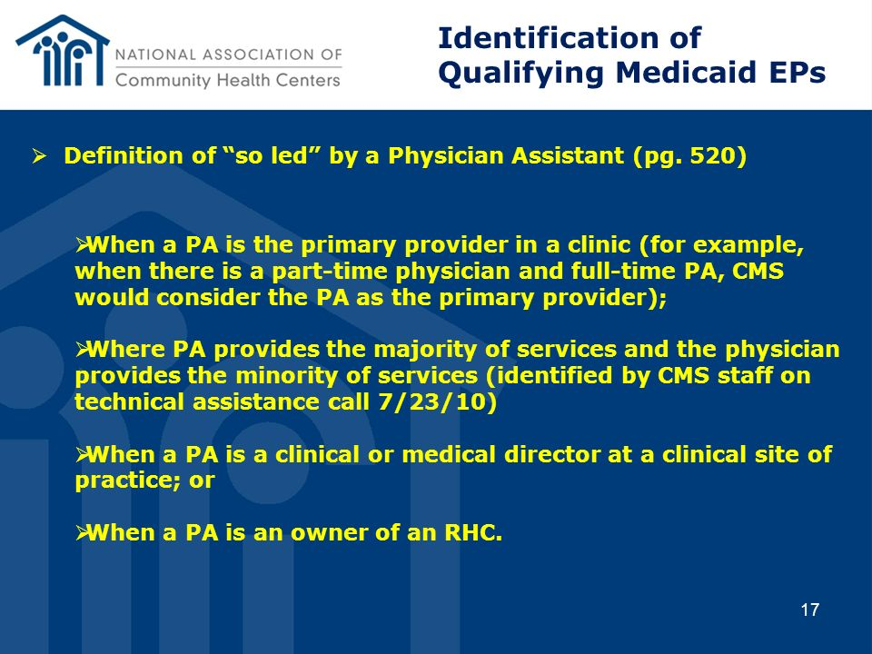 Definition of so led by a Physician Assistant (pg. 520) When a PA is the primary provider in a clinic (for example, when there is a part-time physicia