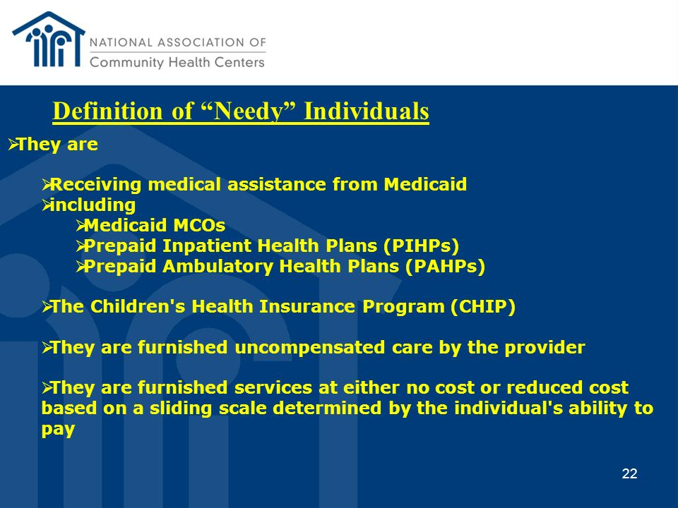 22 They are Receiving medical assistance from Medicaid including Medicaid MCOs Prepaid Inpatient Health Plans (PIHPs) Prepaid Ambulatory Health Plans
