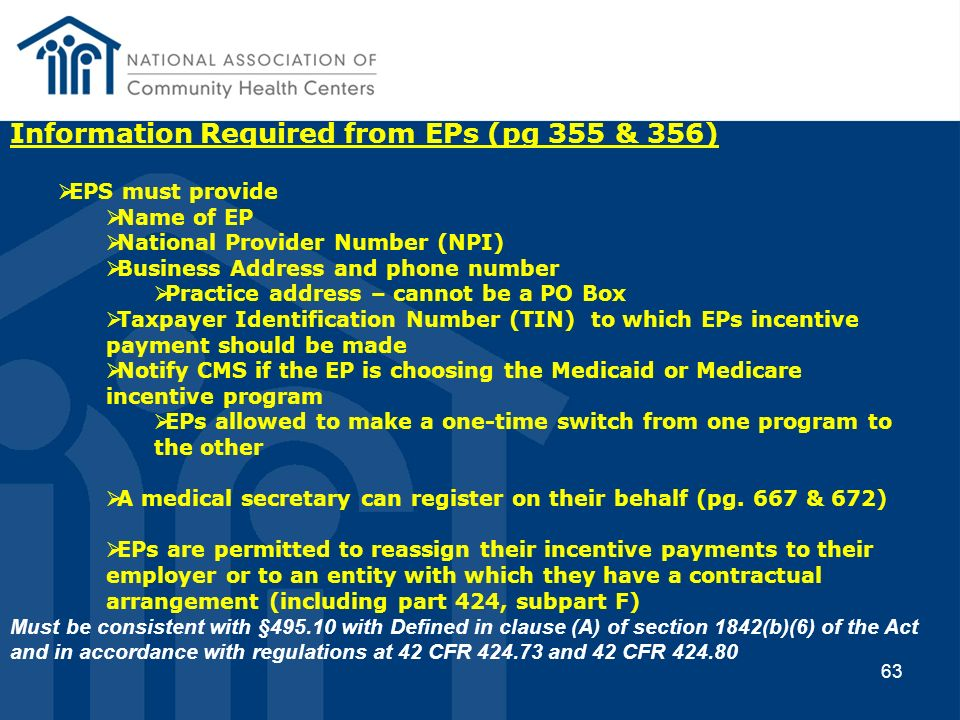 63 Information Required from EPs (pg 355 & 356) EPS must provide Name of EP National Provider Number (NPI) Business Address and phone number Practice