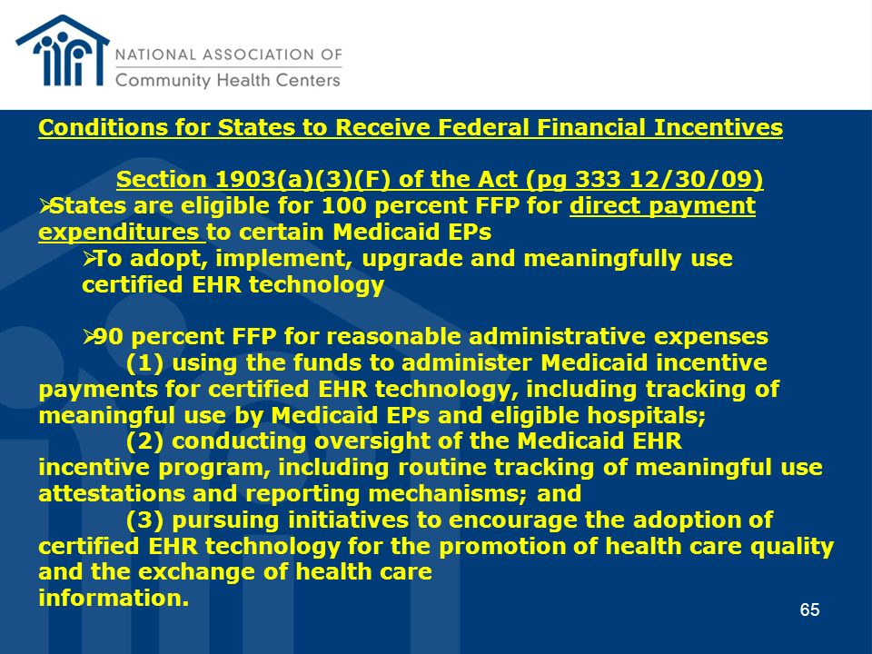 65 Conditions for States to Receive Federal Financial Incentives Section 1903(a)(3)(F) of the Act (pg 333 12/30/09) States are eligible for 100 percen