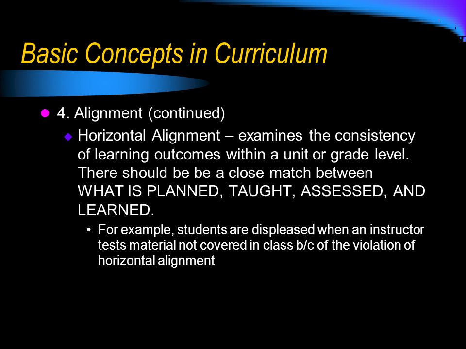4. Alignment (continued) Horizontal Alignment – examines the consistency of learning outcomes within a unit or grade level. There should be be a close