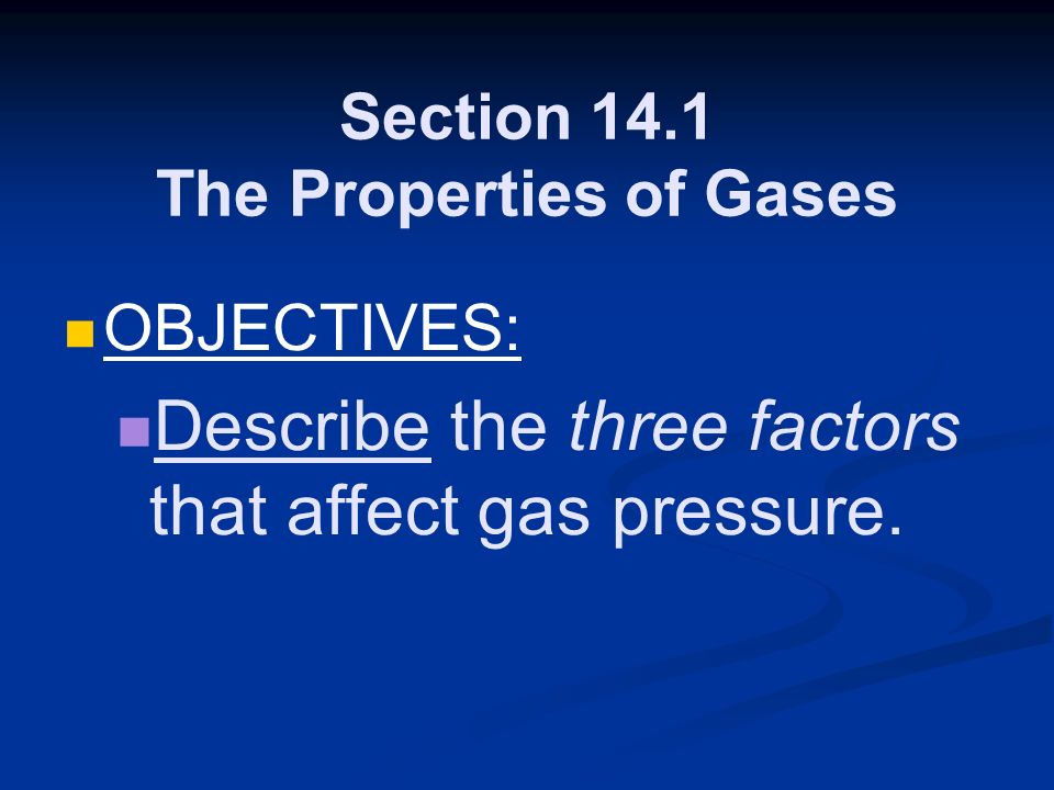 Section 14.1 The Properties of Gases OBJECTIVES: Describe the three factors that affect gas pressure.