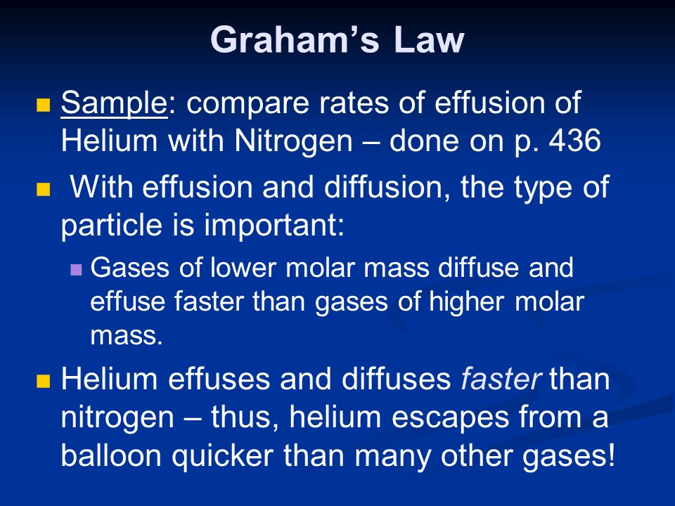 Sample: compare rates of effusion of Helium with Nitrogen – done on p. 436 With effusion and diffusion, the type of particle is important: Gases of lo