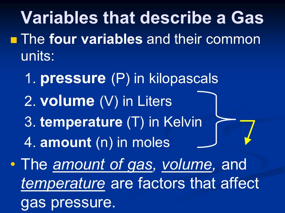 Variables that describe a Gas The four variables and their common units: 1. pressure (P) in kilopascals 2. volume (V) in Liters 3. temperature (T) in