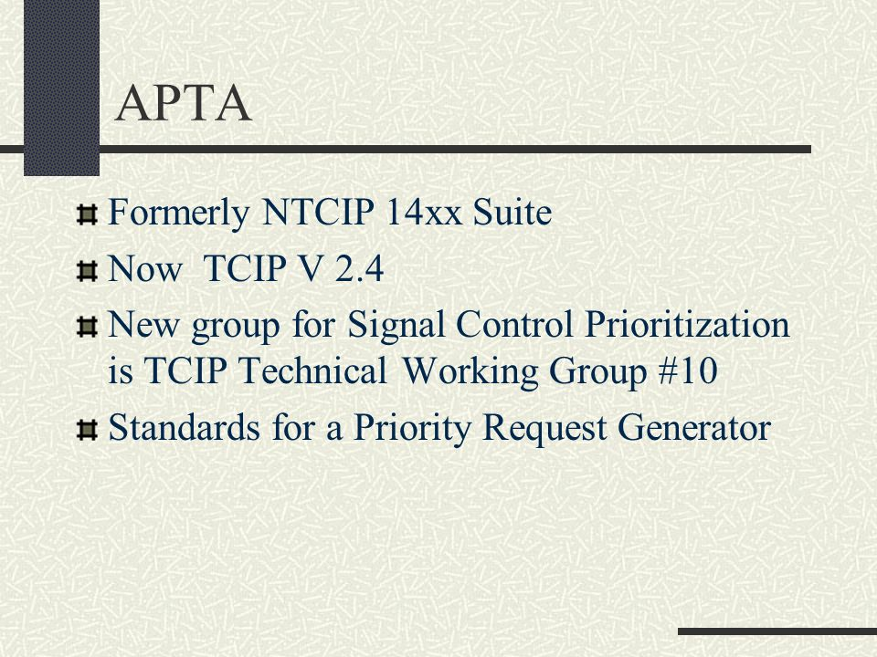 APTA Formerly NTCIP 14xx Suite Now TCIP V 2.4 New group for Signal Control Prioritization is TCIP Technical Working Group #10 Standards for a Priority